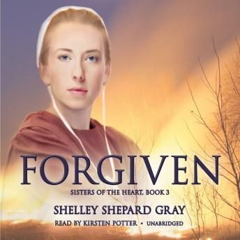 Forgiven: Sisters of the Heart, Book 3, Shelley Shepard Gray