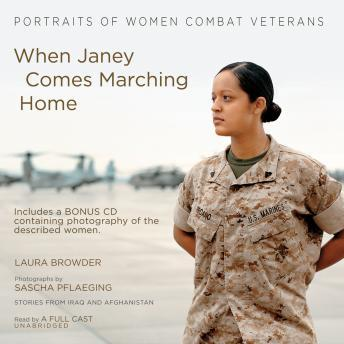 When Janey Comes Marching Home: Portraits of Women Combat Veterans, Laura Browderg
