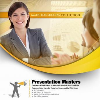 Presentation Masters: Communication Mastery in Speeches, Meetings, and the Media, Made for Success