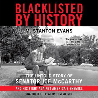 Blacklisted by History: The Untold Story of Senator Joe McCarthy and His Fight against America's Enemies, M. Stanton Evans