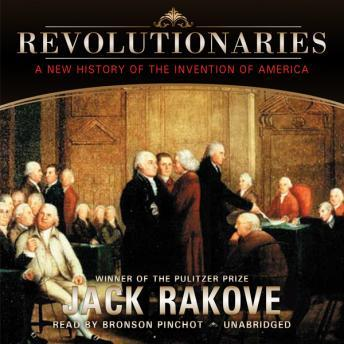 Revolutionaries: A New History of the Invention of America, Jack Rakove