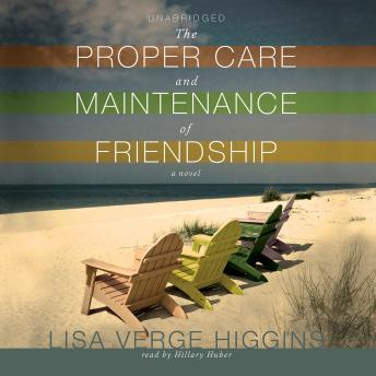 Proper Care and Maintenance of Friendship, Lisa Verge Higgins