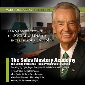 Sales Mastery Academy: The Selling Difference: From Prospecting to Closing, Made for Success