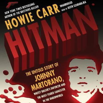 Hitman: The Untold Story of Johnny Martorano, Whitey Bulger's Enforcer and the Most Feared Gangster in the Underworld, Howie Carr