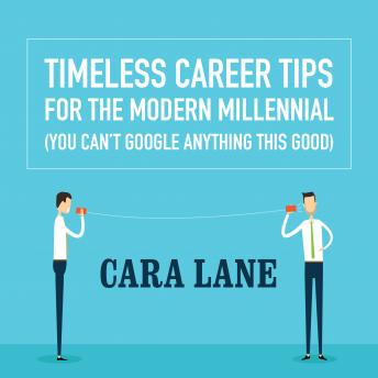 Timeless Career Tips for the Modern Millennial (You Can't Google Anything This Good), Cara Lane