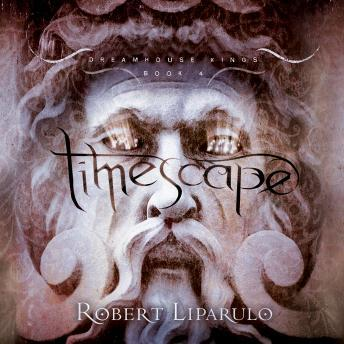 Timescape: The Dreamhouse Kings Series, Book 4, Robert Liparulo
