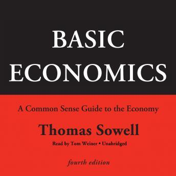 Basic Economics, Fourth Edition: A Common Sense Guide to the Economy, Thomas Sowell