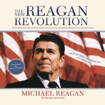 New Reagan Revolution: How Ronald Reagan's Principles Can Restore America's Greatness, Jim Denney, Michael Reagan