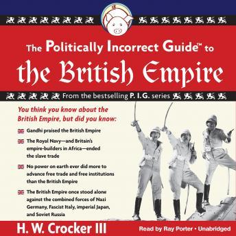Politically Incorrect Guide to the British Empire: The Politically Incorrect Guide Series, H.W.Crocker III