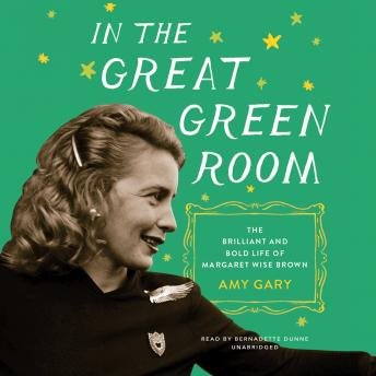 In the Great Green Room: The Brilliant and Bold Life of Margaret Wise Brown, Amy Gary