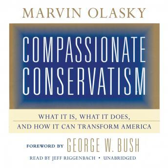 Compassionate Conservatism: What It Is, What It Does, and How It Can Transform America, Marvin Olasky