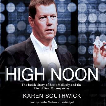 High Noon: The Inside Story of Scott McNealy and the Rise of Sun Microsystems, Karen Southwick