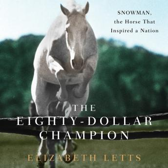 Eighty-Dollar Champion: Snowman, the Horse That Inspired a Nation, Elizabeth Letts