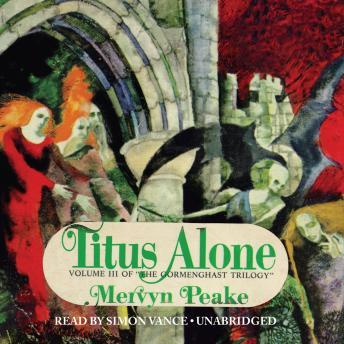 Titus Alone: The Gormenghast Trilogy, Book 3