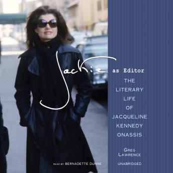 Jackie as Editor: The Literary Life of Jacqueline Kennedy Onassis, Greg Lawrence