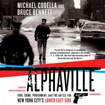 Download Alphaville: 1988, Crime, Punishment, and the Battle for New York City's Lower East Side by Michael Codella, Bruce Bennett