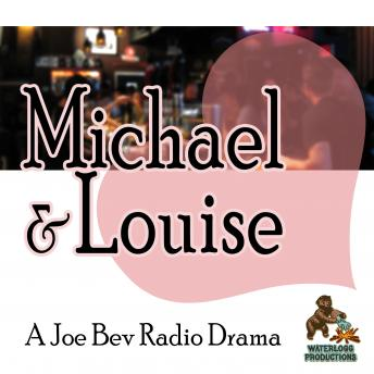 Michael & Louise: A Joe Bev Radio Drama