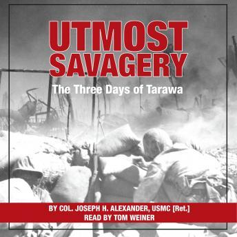 Download Utmost Savagery: The Three Days of Tarawa by Colonel Joseph H. Alexander, United States Marine Corps. (Ret)