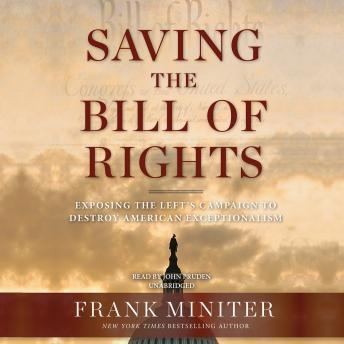 Saving the Bill of Rights: Exposing the Left's Campaign to Destroy American Exceptionalism, Frank Miniter