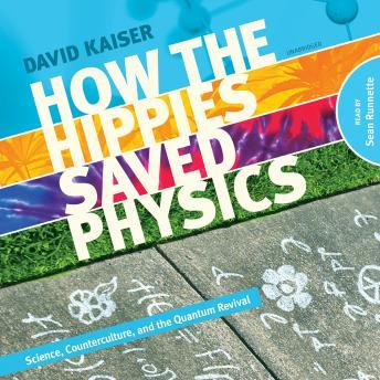 How the Hippies Saved Physics, David Kaiser