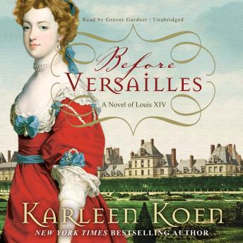 Before Versailles: A Novel of Louis XIV, Karleen Koen