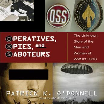 Operatives, Spies, and Saboteurs: The Unknown History of the Men and Women of World War II's OSS