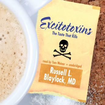 Excitotoxins: The Taste That Kills, Russell L. Blaylock MD