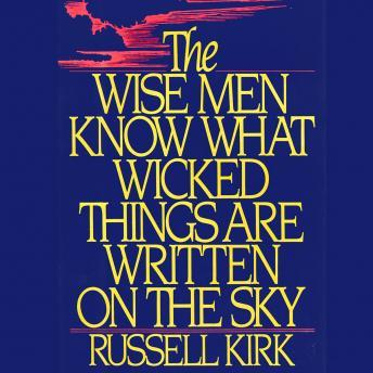Download Wise Men Know What Wicked Things Are Written on the Sky by Russell Kirk