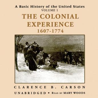 A Basic History of the United States, Vol. 1: The Colonial Experience, 1607-1774, Clarence B. Carson