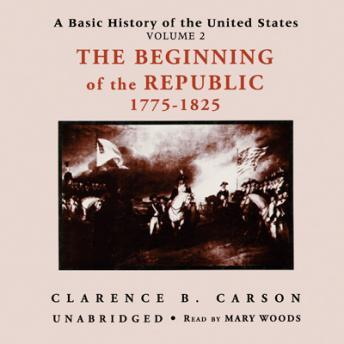 A Basic History of the United States, Vol. 2: The Beginning of the Republic, 1775-1825, Clarence B. Carson