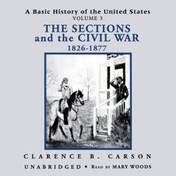 A Basic History of the United States, Vol. 3: The Sections and the Civil War, 1826-1877 sample.