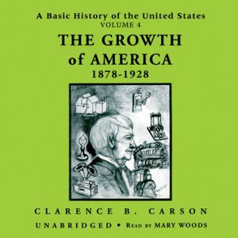 A Basic History of the United States, Vol. 4: The Growth of America, 1878-1928, Clarence B. Carson
