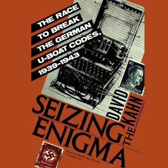 Seizing the Enigma: The Race to Break the German U-Boats Codes, 1939-1943, David Kahn