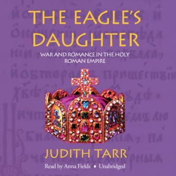 Eagle's Daughter: War and Romance in the Holy Roman Empire, Judith Tarr