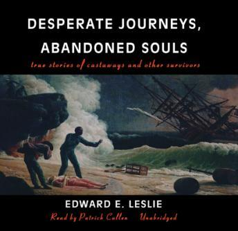 Desperate Journeys, Abandoned Souls: True Stories of Castaways and Other Survivors, Edward E. Leslie