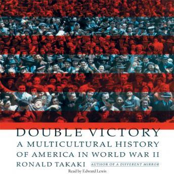 Double Victory: A Multicultural History of America in World War II, Ronald Takaki