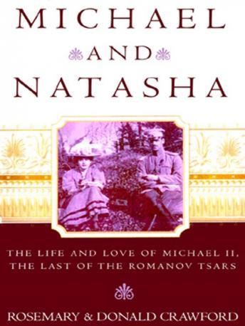 Michael and Natasha: The Life and Love of Michael II, the Last of the Romanov Tsars, Donald Crawford, Rosemary Crawford