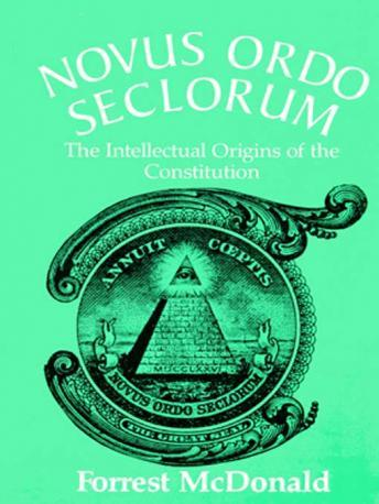 Download Novus Ordo Seclorum: The Intellectual Origins of the Constitution by Forrest McDonald