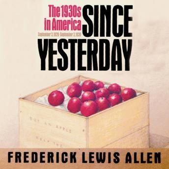 Since Yesterday: The 1930s in America, September 3, 1929 to September 3, 1939, Frederick Lewis Allen