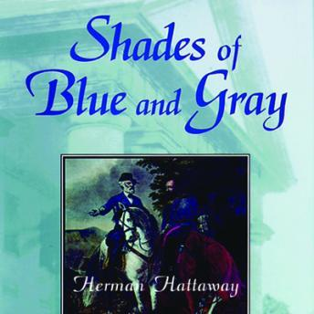 Shades of Blue and Gray: An Introductory Military History of the Civil War, Herman Hattaway
