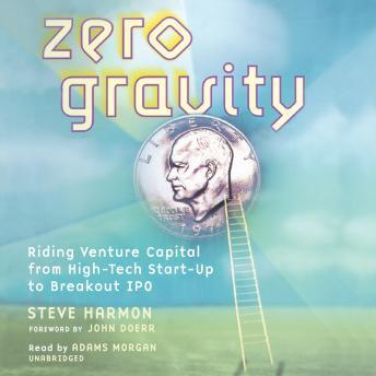 Zero Gravity: Riding Venture Capital from High-Tech Start-Up to Breakout IPO, Steve Harmon