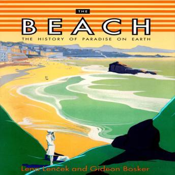 Beach: The History of Paradise on Earth, Lena Lencek, Gideon Bosker