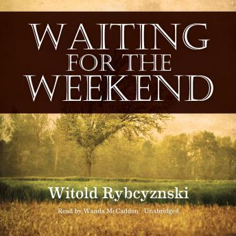 Waiting for the Weekend, Witold Rybczynski