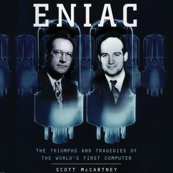 ENIAC: The Triumphs and Tragedies of the World's First Computer, Scott McCartney