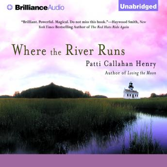 Where the River Runs, Patti Callahan Henry