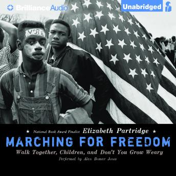 Marching for Freedom: Walk Together, Children, and Don't You Grow Weary, Elizabeth Partridge