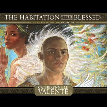 Download Habitation of the Blessed by Catherynne M. Valente