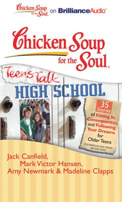 Chicken Soup for the Soul: Teens Talk High School - 35 Stories of Fitting In, Consequences, and Following Your Dreams for Older Teens, Madeline Clapps, Mark Victor Hansen, Amy Newmark, Jack Canfield
