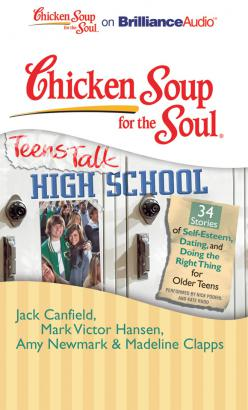 Chicken Soup for the Soul: Teens Talk High School - 34 Stories of Self-Esteem, Dating, and Doing th, Madeline Clapps, Amy Newmark, Jack Canfield, Mark Victor Hansen