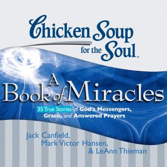 Chicken Soup for the Soul: A Book of Miracles - 35 True Stories of God's Messengers, Grace, and Ans